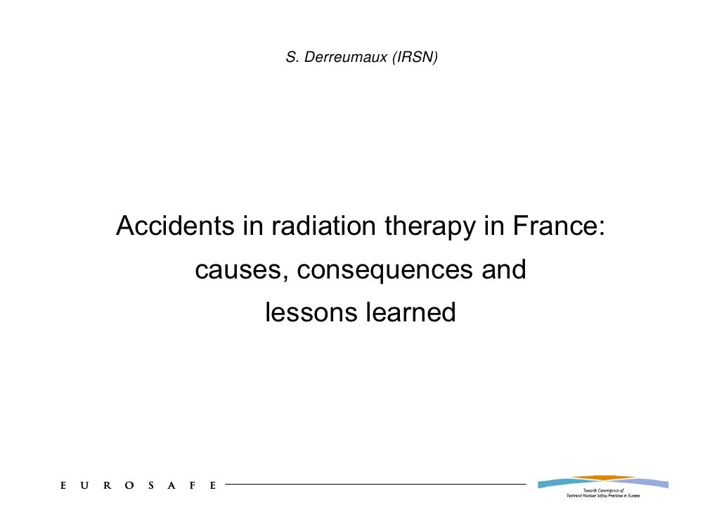 S. Derreumaux (IRSN)     Accidents in radiation therapy in France:       causes, consequences and             lessons lear...