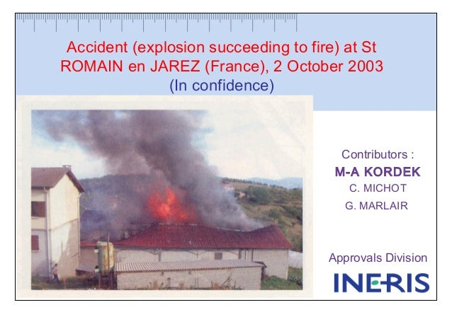 Accident (explosion succeeding to fire) at StROMAIN en JAREZ (France), 2 October 2003(In confidence)Contributors :M-A KORD...
