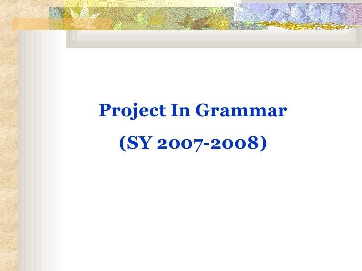 Project In Grammar (SY 2007-2008)