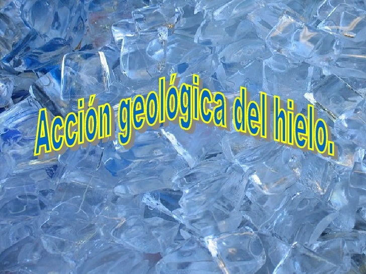 Acción geológica del hielo.