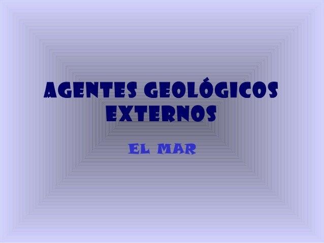 AGENTES GEOLÓGICOS EXTERNOS EL MAR