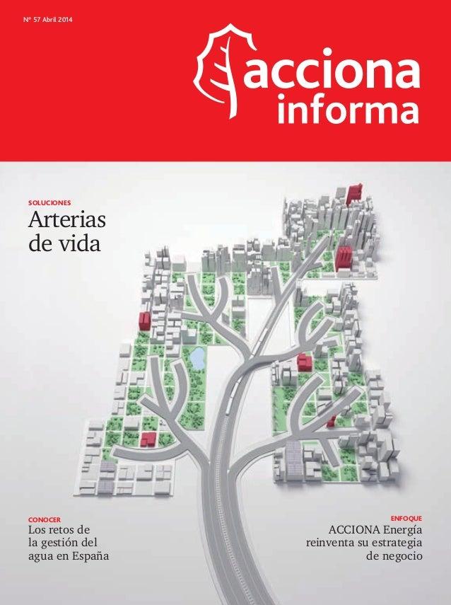 Nº 57 Abril 2014 Arterias SOLUCIONES de vida CONOCER Los retos de la gestión del agua en España ENFOQUE ACCIONA Energía re...