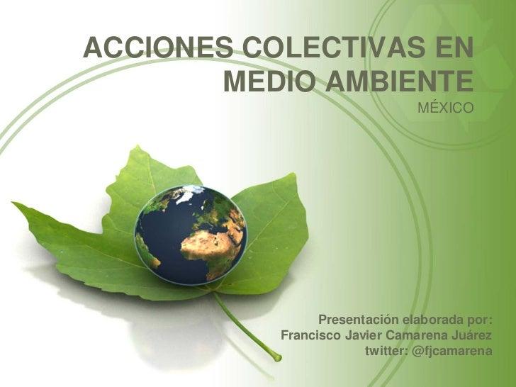 ACCIONES COLECTIVAS EN       MEDIO AMBIENTE                                MÉXICO                 Presentación elaborada p...
