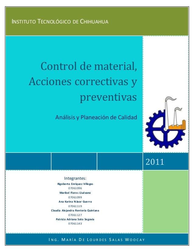 INSTITUTO TECNOLÓGICO DE CHIHUAHUA 2011 Control de material, Acciones correctivas y preventivas Análisis y Planeación de C...