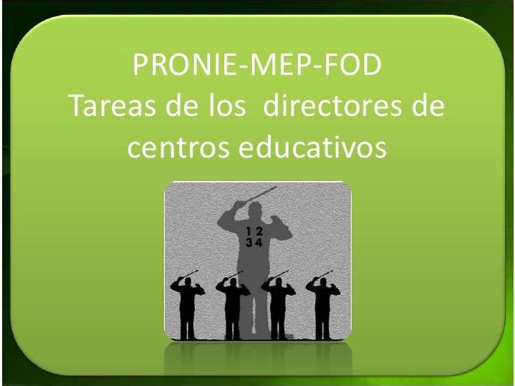 PRONIE-MEP-FOD<br />Tareas de los  directores de centros educativos<br />