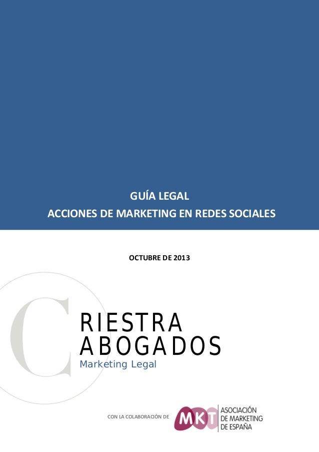 GUÍA LEGAL ACCIONES DE MARKETING EN REDES SOCIALES  OCTUBRE DE 2013  RIESTRA ABOGADOS Marketing Legal  CON LA COLABORACIÓN...