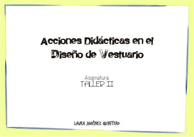 Laura JimÉnez Quintero TALLER II Asignatura: Acciones Didacticas en el Diseno de Vestuario ´
