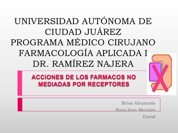 UNIVERSIDAD AUTÓNOMA DE CIUDAD JUÁREZPROGRAMA MÉDICO CIRUJANOFARMACOLOGÍA APLICADA IDR. RAMÍREZ NAJERA<br />ACCIONES DE LO...