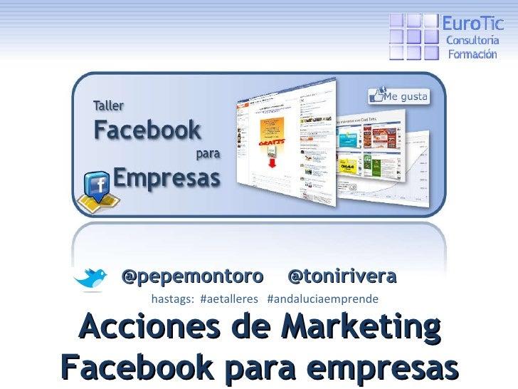 @pepemontoro  @tonirivera hastags:  #aetalleres  #andaluciaemprende Acciones de Marketing Facebook para empresas
