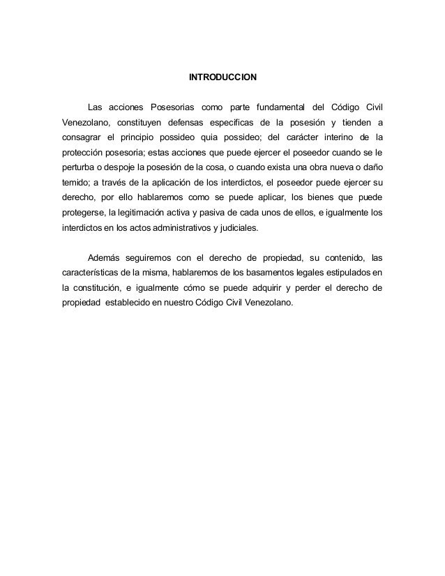 INTRODUCCION Las acciones Posesorias como parte fundamental del Código Civil Venezolano, constituyen defensas especificas ...