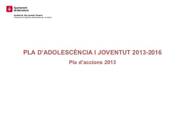 Qualitat de Vida, Igualtat i EsportsDirecció de Programa d'Adolescència i Joventut           PLA D'ADOLESCÈNCIA I JOVENTUT...