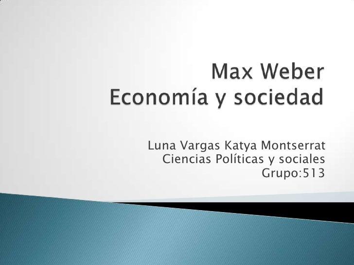 Max WeberEconomía y sociedad<br />Luna Vargas Katya Montserrat<br />Ciencias Políticas y sociales <br />Grupo:513<br />