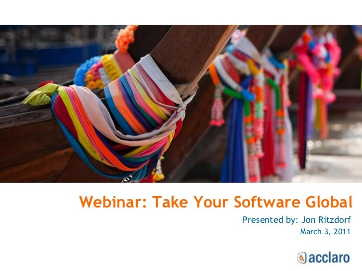 Webinar: Take Your Software Global<br />Presented by: Jon Ritzdorf<br />March 3, 2011<br />
