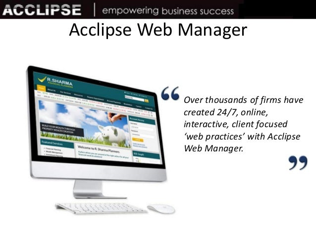 Acclipse Web ManagerOver thousands of firms havecreated 24/7, online,interactive, client focused'web practices' with Accli...