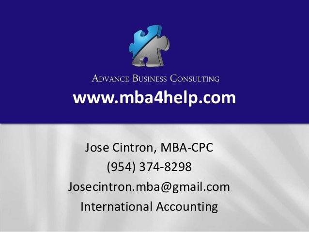 www.mba4help.com Jose Cintron, MBA-CPC (954) 374-8298 Josecintron.mba@gmail.com International Accounting