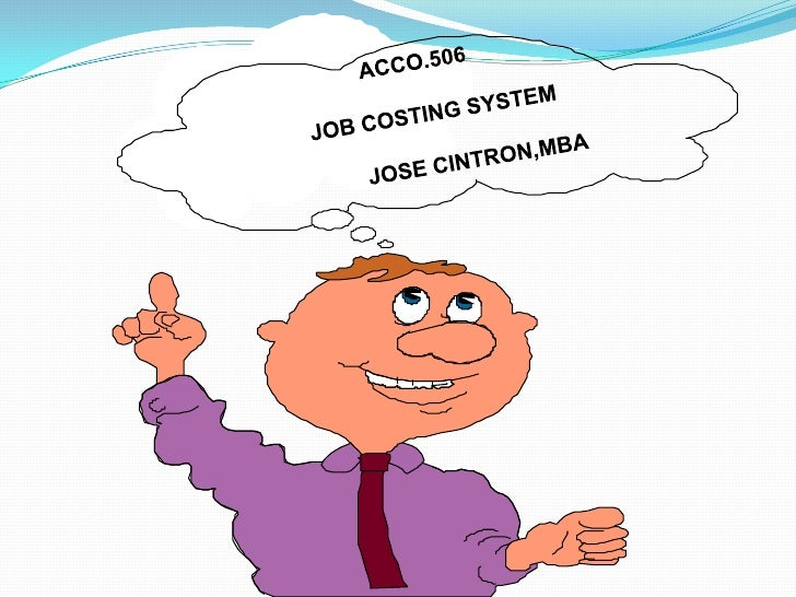 ACCO.506<br />               JOB COSTING SYSTEM<br />JOSE CINTRON,MBA<br />