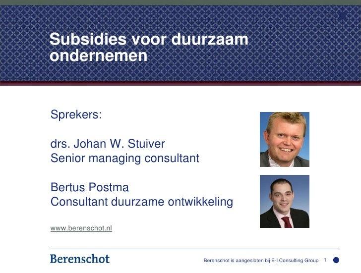 Berenschot is aangesloten bij E-l Consulting Group<br />1<br />Subsidies voor duurzaam ondernemen<br />Sprekers:<br />drs....