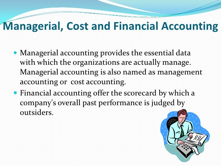 benefits of managerial accounting The management system provides data for financial accounting as well advantages of management accounting: management accounting has various advantages through an effective management accounting system, it is possible to enhance the overall performance of the company let us have a look at the advantages of management.