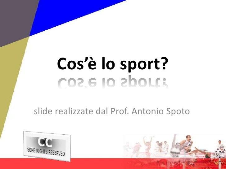 Cos'è lo sport?<br />slide realizzate dal Prof. Antonio Spoto<br />