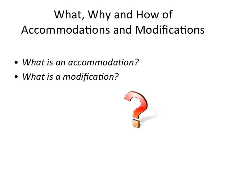 What,	  Why	  and	  How	  of	    Accommoda1ons	  and	  Modifica1ons	  	  •  What	  is	  an	  accommoda-on?	  •  What	  is	 ...