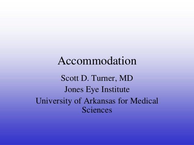 Accommodation Scott D. Turner, MD Jones Eye Institute University of Arkansas for Medical Sciences