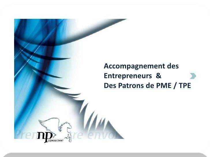 Accompagnement des Entrepreneurs  &<br />Des Patrons de PME / TPE<br />