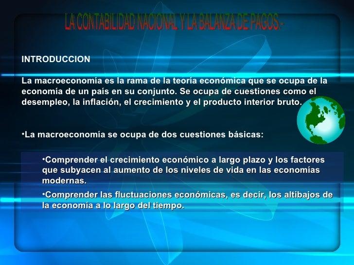 INTRODUCCIONLa macroeconomía es la rama de la teoría económica que se ocupa de laeconomía de un país en su conjunto. Se oc...