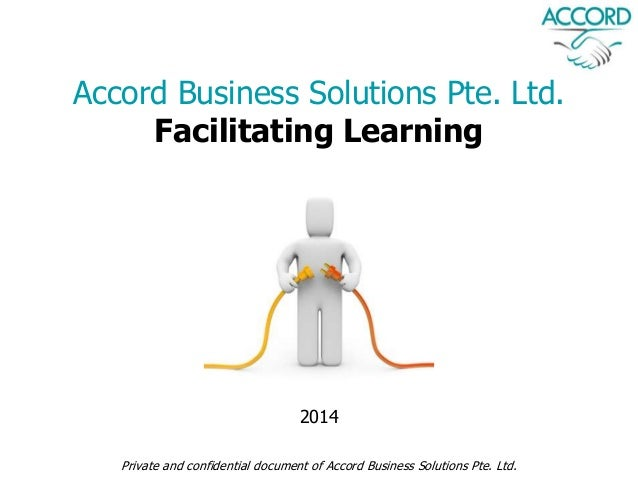 Accord Business Solutions Pte. Ltd. Facilitating Learning Private and confidential document of Accord Business Solutions P...