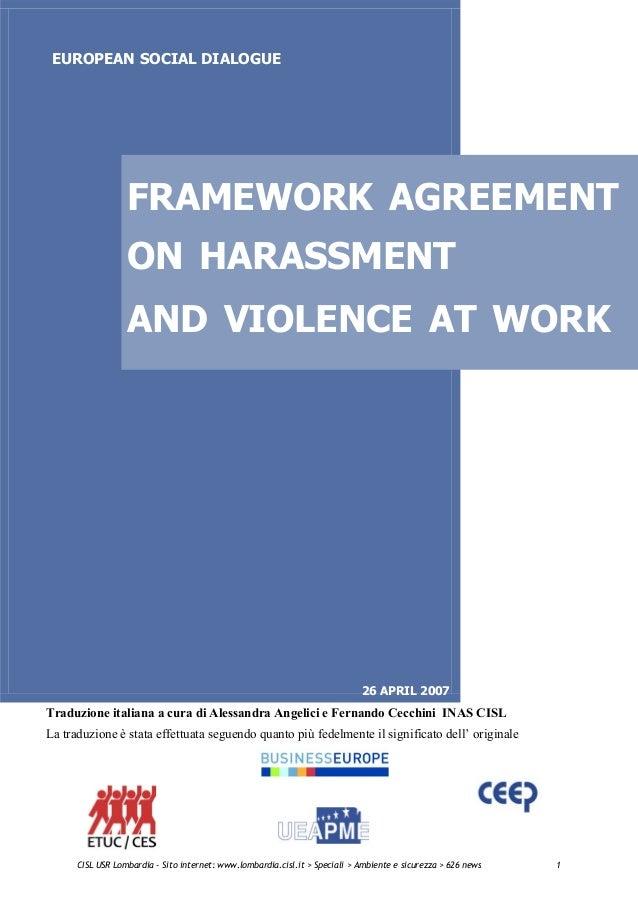 EUROPEAN SOCIAL DIALOGUEFRAMEWORK AGREEMENTON HARASSMENTAND VIOLENCE AT WORK26 APRIL 2007Traduzione italiana a cura di Ale...
