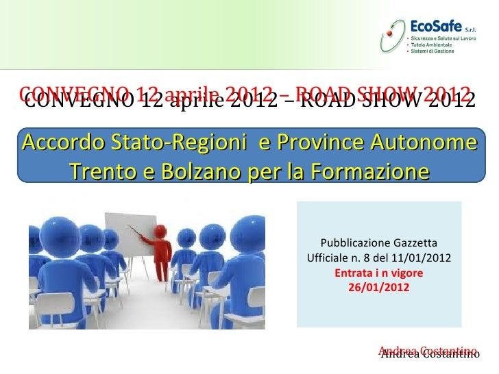 CONVEGNO 12 aprile 2012 – ROAD SHOW 2012CONVEGNO 12 aprile 2012 – ROAD SHOW 2012Accordo Stato-Regioni e Province Autonome ...