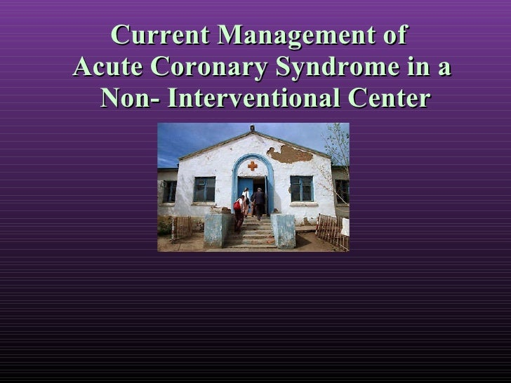 Current Management of  Acute Coronary Syndrome in a  Non- Interventional Center