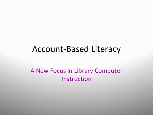 Account-Based LiteracyA New Focus in Library ComputerInstruction