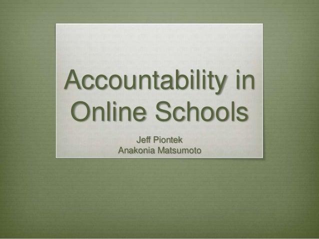 Accountability inOnline SchoolsJeff PiontekAnakonia Matsumoto