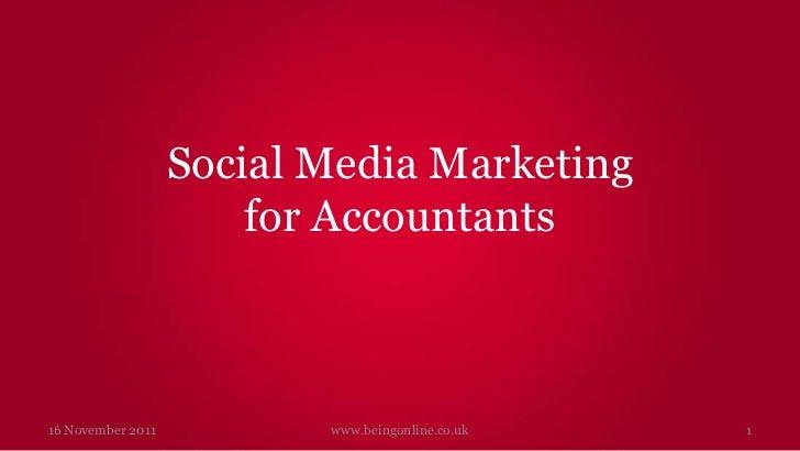 Social Media Marketing                       for Accountants16 November 2011          www.beingonline.co.uk   1