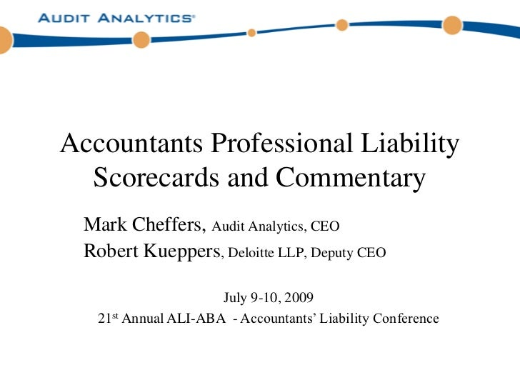 Accountants Professional Liability  Scorecards and Commentary  Mark Cheffers, Audit Analytics, CEO  Robert Kueppers, Deloi...