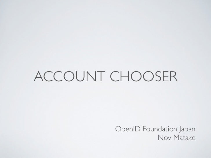 ACCOUNT CHOOSER        OpenID Foundation Japan                   Nov Matake