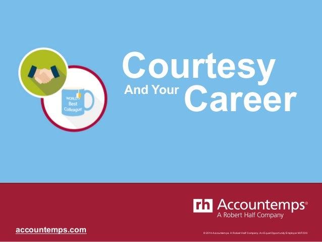 © 2014 Accountemps. A Robert Half Company. An Equal Opportunity Employer M/F/D/V.accountemps.com Courtesy CareerAnd Your
