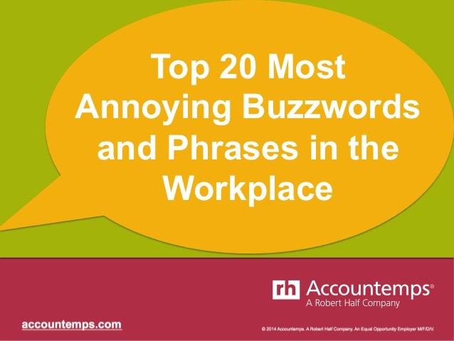 Top 20 Most  Annoying Buzzwords  and Phrases in the  Workplace