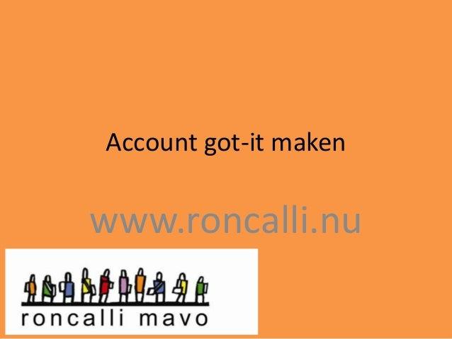 Account got-it maken  www.roncalli.nu