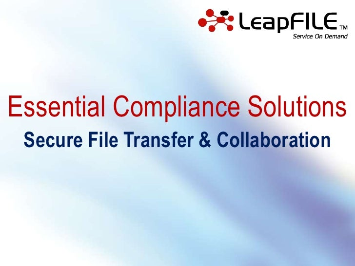 Essential Compliance Solutions  Secure File Transfer & Collaboration