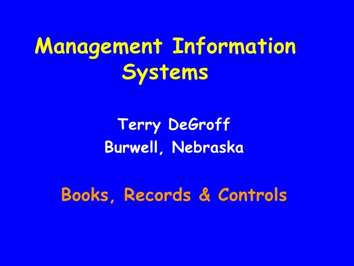 Management Information       Systems       Terry DeGroff      Burwell, Nebraska  Books, Records & Controls