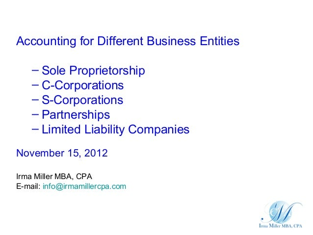 Accounting for Different Business Entities    – Sole Proprietorship    – C-Corporations    – S-Corporations    – Partnersh...