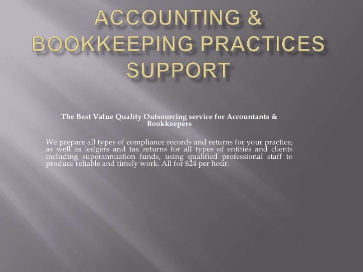 Accounting & Bookkeeping Practices Support<br />The Best Value Quality Outsourcing service for Accountants & Bookkeepers<b...