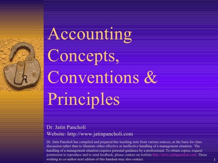 Accounting Concepts, Conventions & Principles Dr. Jatin Pancholi Website: http://www.jatinpancholi.com Dr. Jatin Pancholi ...