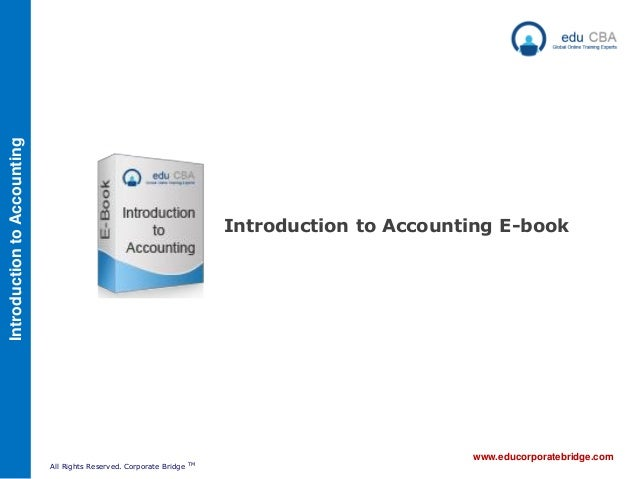 IntroductiontoAccounting www.educorporatebridge.com All Rights Reserved. Corporate Bridge TM Introduction to Accounting E-...