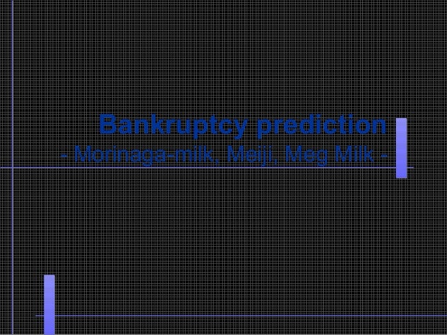 Bankruptcy prediction - Morinaga-milk, Meiji, Meg Milk -