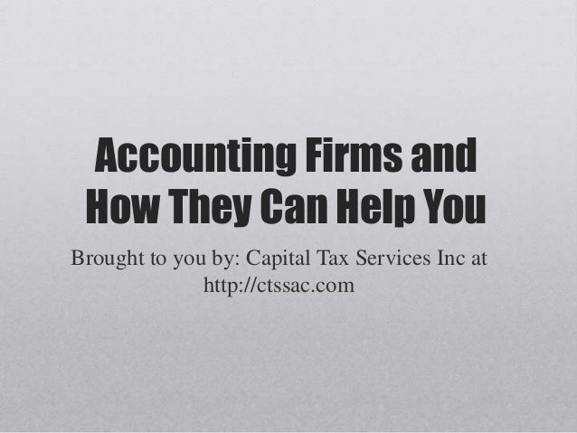 Accounting Firms and How They Can Help You Brought to you by: Capital Tax Services Inc at http://ctssac.com