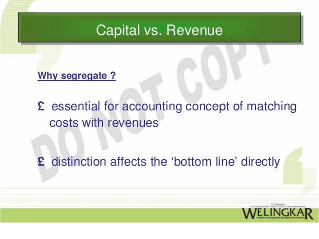 Capital vs. Revenue           Capital vs. RevenueWhy segregate ?£ essential for accounting concept of matching  costs with...