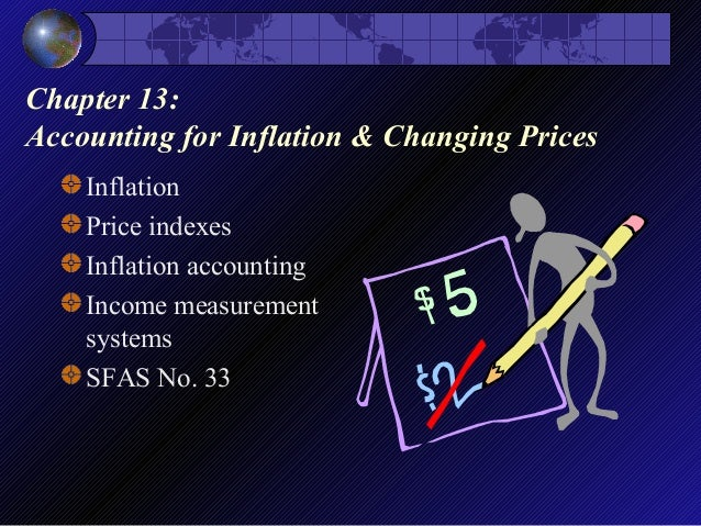 Chapter 13: Accounting for Inflation & Changing Prices Inflation Price indexes Inflation accounting Income measurement sys...