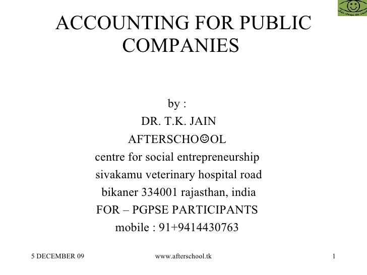 ACCOUNTING FOR PUBLIC COMPANIES  by :  DR. T.K. JAIN AFTERSCHO ☺ OL  centre for social entrepreneurship  sivakamu veterina...